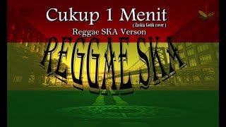 Cukup 1 Menit _ Zaskia Gotik ( REGGAE SKA COVER )