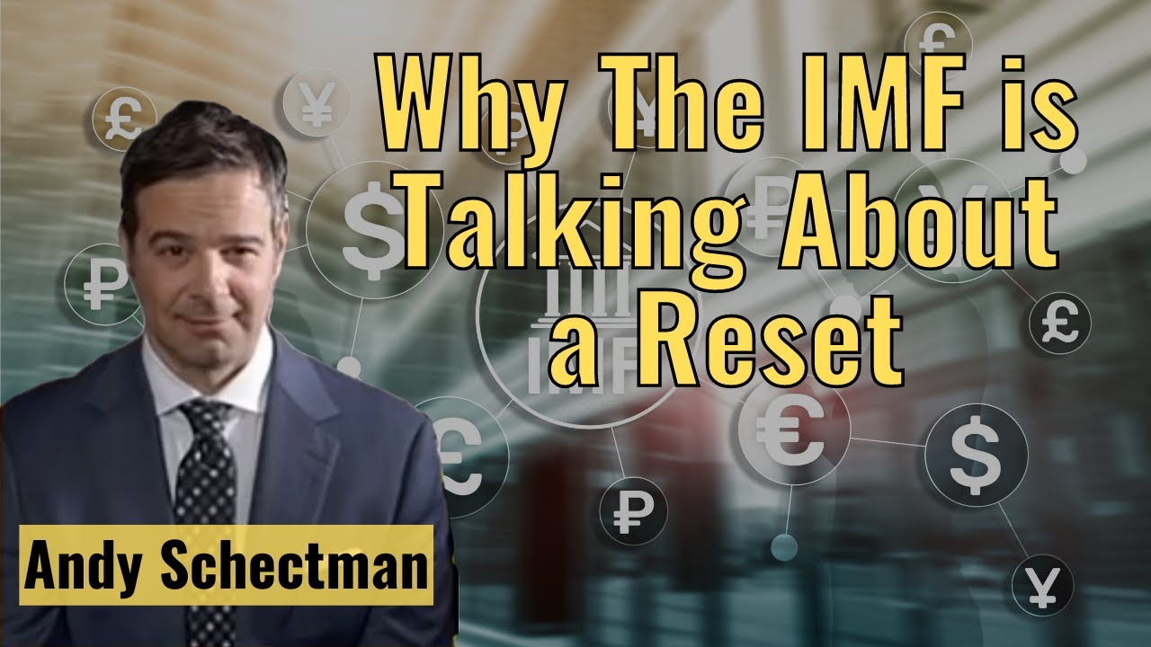 Andy Schectman: Why The IMF is Talking About a Reset