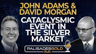 John Adams & David Morgan: Cataclysmic Event in the Silver Market