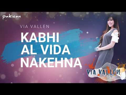 TERBARU 2018 VIA VALLEN - KABHI ALVIDA NAA KEHNA OFFICIAL LIRIK FULL HD
