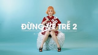 R.Tee ft. Suni Hạ Linh - Đừng Về Trễ 2 | Official MV