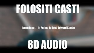 Ioana Ignat - In Palma Ta feat. Edward Sanda (8D AUDIO)