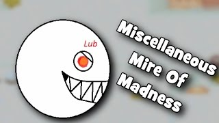 Miscellaneous Mire of Madness # 1