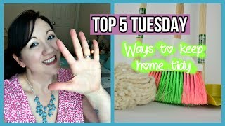 Top 5 Tuesday # 4  Ways to keep your home tidy