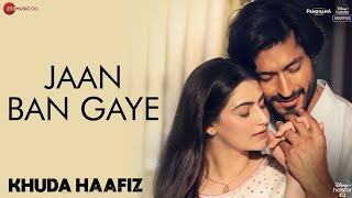 Jaan Ban Gaye Full Song- Khuda Haafiz || Vidyut Jammwal || Mithoon Ft Vishal Mishra, Asees Kaur