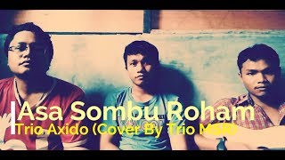 Asa Sombu Roham - Trio Axido (Cover By Trio MSR) Mp3