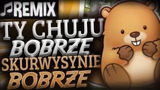 Remix - Ty chuju bobrze, skurwysynie bobrze   Hargris