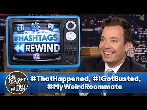Hashtags Rewind: #ThatHappened, #IGotBusted, #MyWeirdRoommate | The Tonight Show