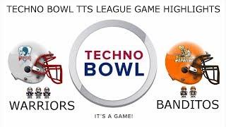 Techno Bowl - Warriors Vs Banditos Highlights, TTS League