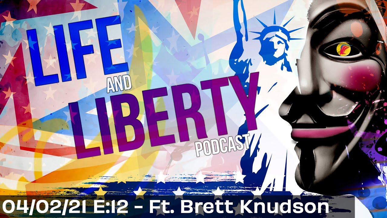 Ep 12 | Ft Liberty Activist & WI District 3 Candidate Brett Knudson | Life & Liberty