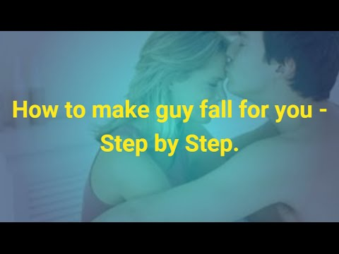How to have a guy fall for you