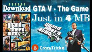 Download GTA V Highly Compressed in Just 4 MB Free | Games Section | Crazy Tricks.