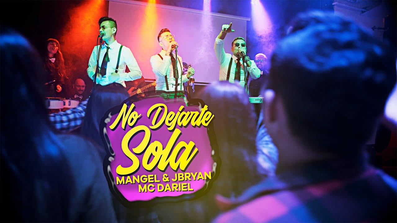 No Dejarte Sola - Mangel & JBryan ft Mc Dariel (Vídeo Oficial)