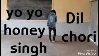 Yo Yo Honey Singh DIL CHORI /DANCE CHOREOGRAPHY