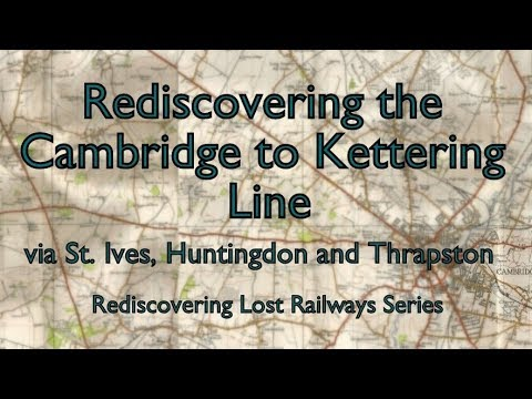 Rediscovering The Cambridge To Kettering Line