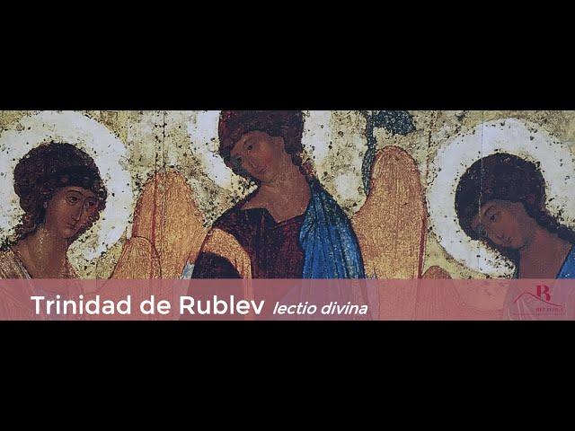 Trinidad Rublev. Lectio Divina