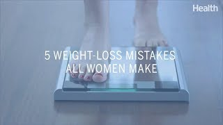 5 Weight-Loss Mistakes All Women Make | Health