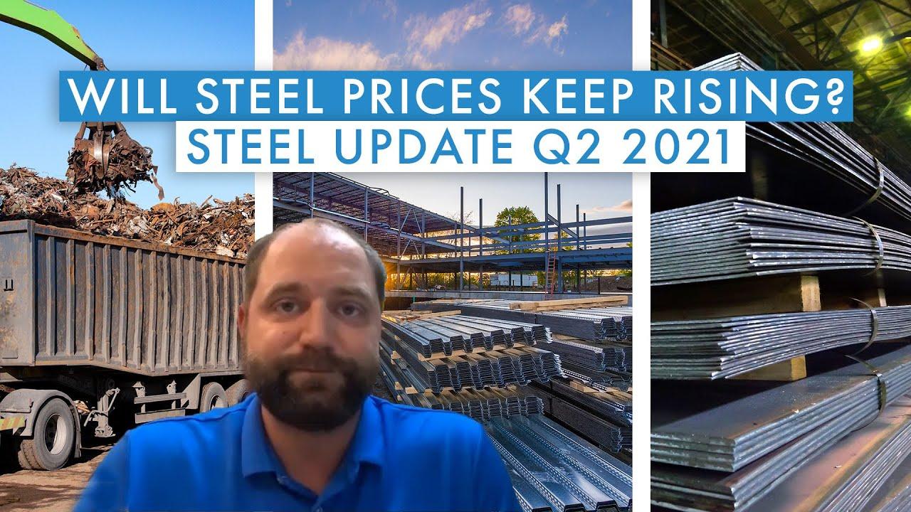 Will Steel Prices Keep Rising? Steel Market News Q2 2021 Update