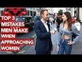 Top 3 Mistakes Men Make When Approaching Women