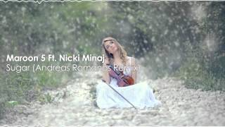 Maroon 5 Ft. Nicki Minaj - Sugar (Andreas Romanos Remix)