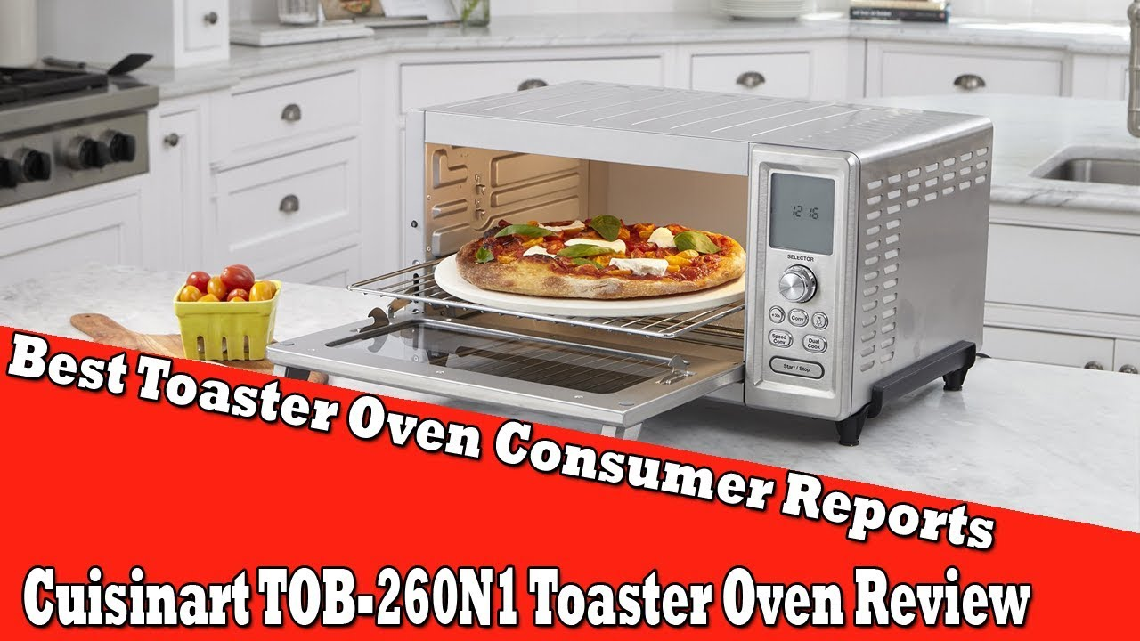 Best Toaster Oven Consumer Reports Cuisinart Tob 260n1 Review
