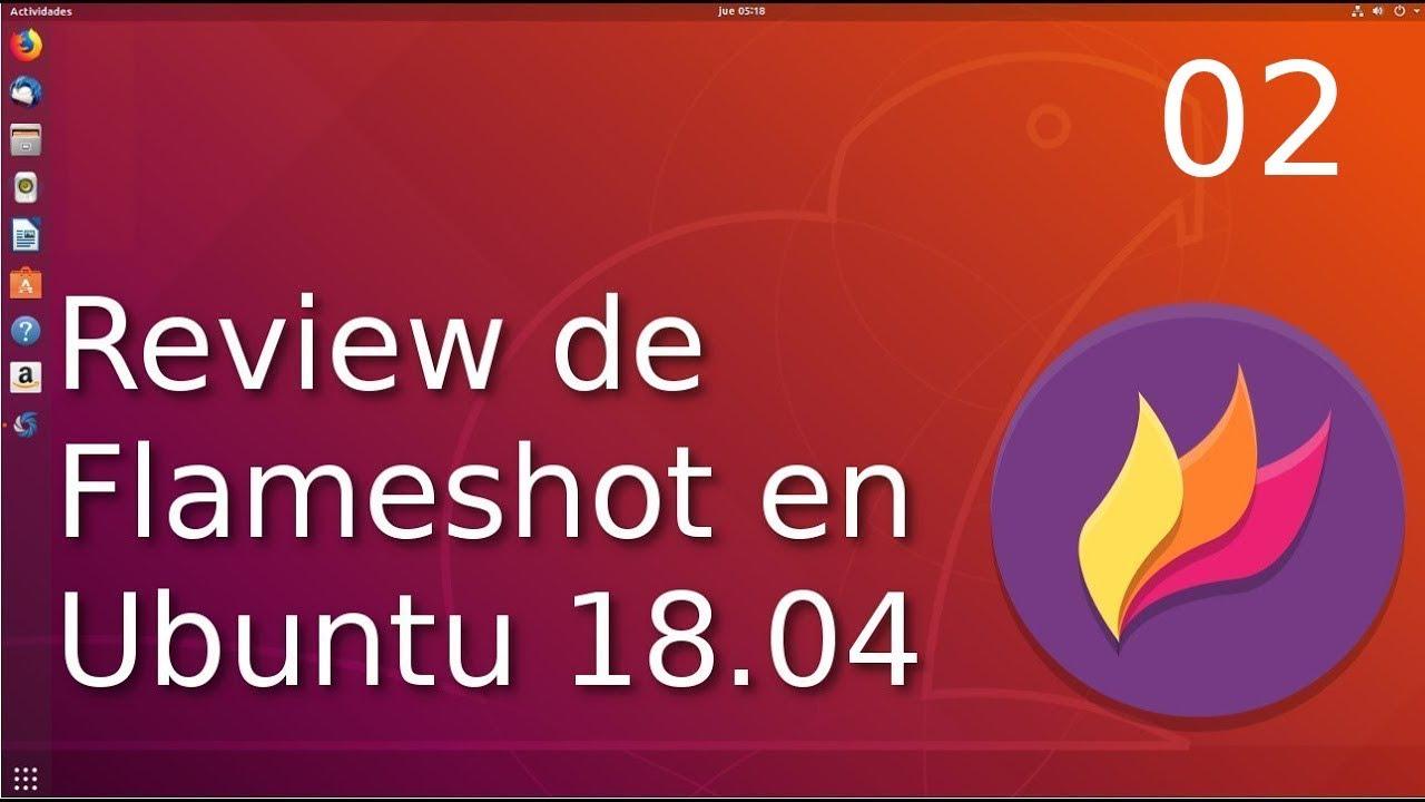 02 - Review de flameshot en Ubuntu 18 04 by programador novato