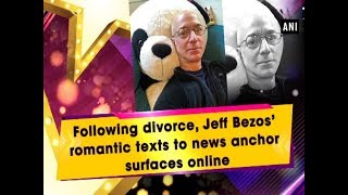Following divorce, Jeff Bezos' romantic texts to news anchor surfaces online