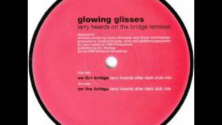 Glowing Glisses - On The Bridge (Larry Heard Dub)