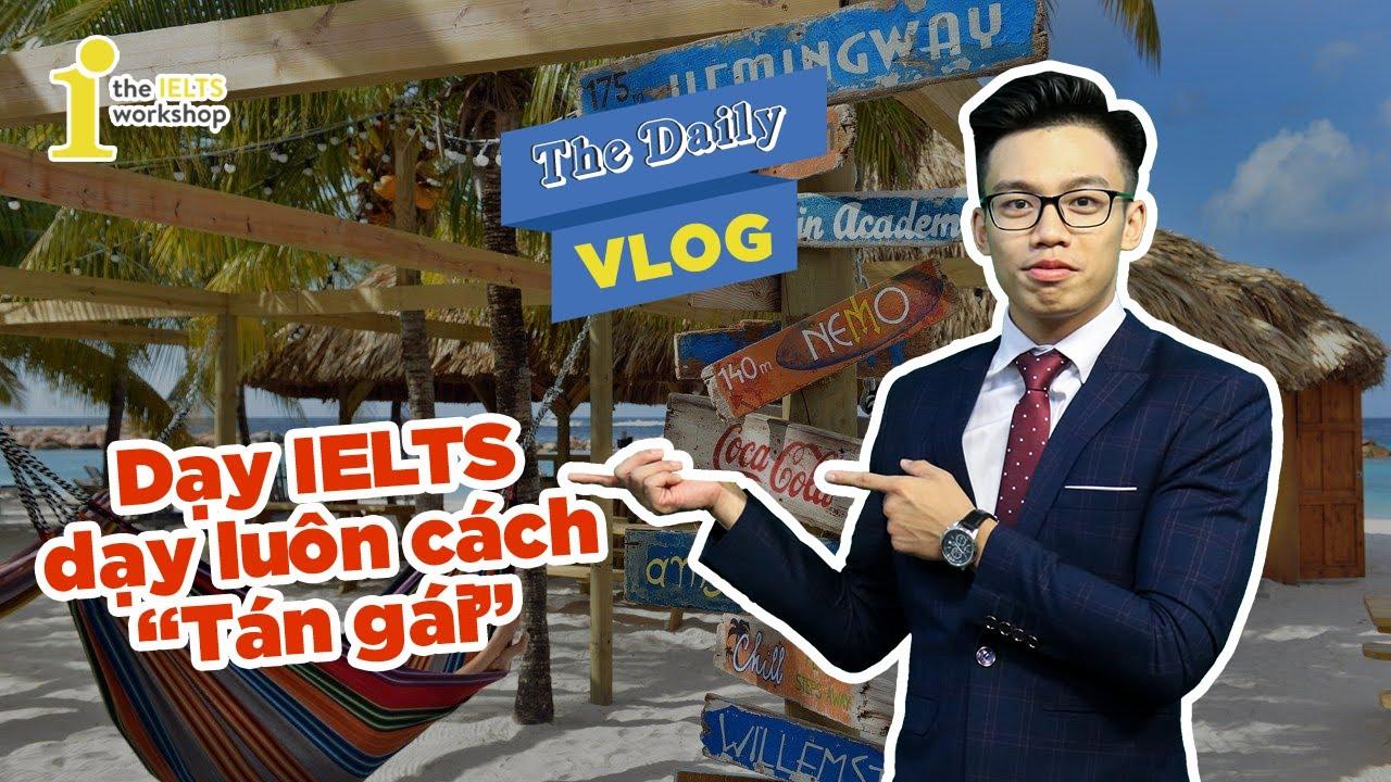 """[The Daily Vlog] Dạy IELTS Dạy Luôn Cả Cách """"Tán Gái""""!"""