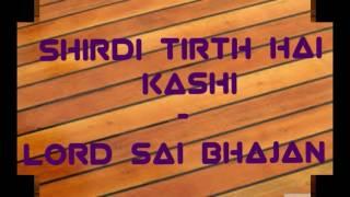 Shirdi tirth hai kashi kabha - lord sai bhajan