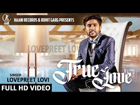 TRUE LOVE ● Lovepreet Lovi ● Official 4K VIDEO ● Latest Punjabi Song 2018 ● HAAਣੀ Records