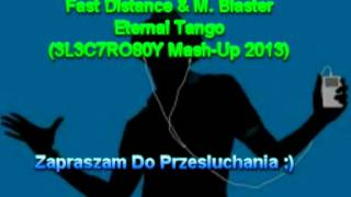 Fast Distance & M . Blaster - Eternal Tango (3L3C7RO80Y Mash-Up 2013)