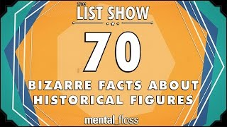 Repeat youtube video 70 Bizarre Facts about Historical Figures - mental_floss List Show Ep. 439