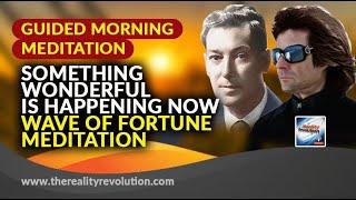 Guided Morning Meditation: Something Wonderful Is Happening Now!  Wave of Fortune Meditation
