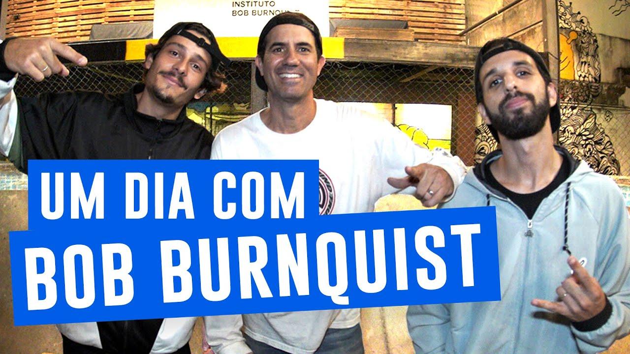 UM DIA COM O BOB BURNQUIST!!!!