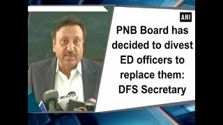PNB Board has decided to divest ED officers to replace them: DFS Secretary - ANI News