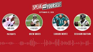 Patriots, Drew Brees, Carson Wentz, Deshaun Watson (9.22.20) | SPEAK FOR YOURSELF Audio Podcast