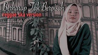 Berharap Tak Berpisah - Reggae Ska Version