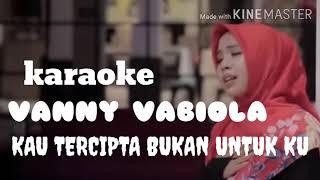 Download Lagu VANNY VABIOLA - (karaoke) KAU TERCIPTA BUKAN UNTUK KU mp3