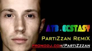 ATB - Ecstasy (PartiZzan RemiX)