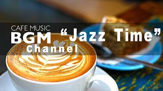 "Cafe Music BGM channel - NEW SONGS ""Jazz Time"""