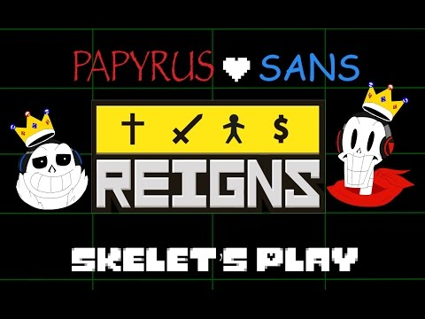 Papyrus and Sans Skelet's Play - REIGNS [KING PAPYRUS + sans]