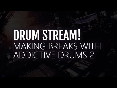 Making BREAKS with Addictive Drums 2