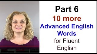 Part 6 - 10 More Advanced English Words for More Fluent English | Accurate English