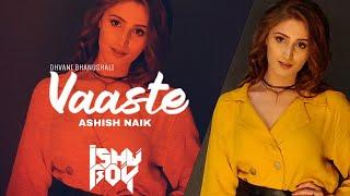 Vaaste Song   Dhvani Bhanushali & Nikhil D'Souza   Remix   Ashish Naik & Vdj Ishu Boy