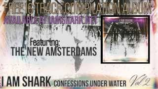 I Am Shark: Confessions Under Water Vol. 2 - Free Compilation Album