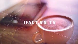Giới Thiệu Chanel IFACT.VN TV - Một sản phẩm mới từ Biết Luôn