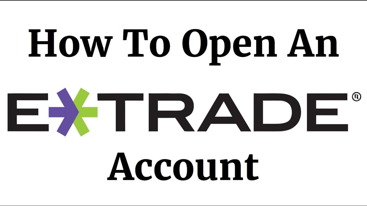 How To Open An ETRADE Account 2018