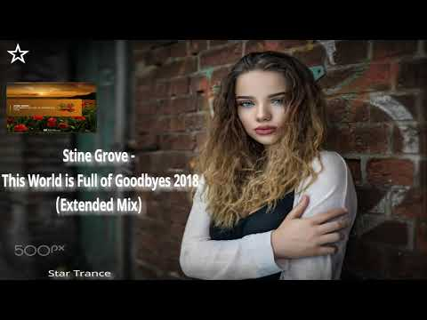 ◆ Stine Grove - ♫ This World Is Full Of Goodbyes 2018 ♫ (Extended Mix) [Amsterdam Trance] ◆