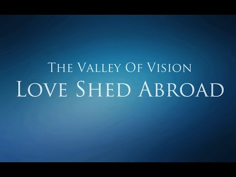The Valley of Vision - Love Shed Abroad (Holy Aspirations)